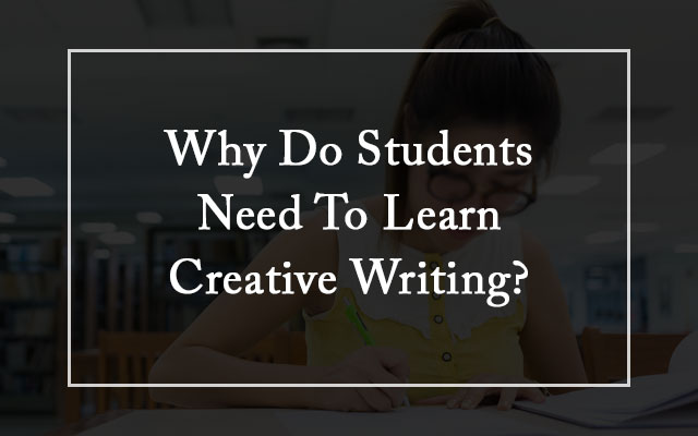 Why Do Students Need To Learn Creative Writing?