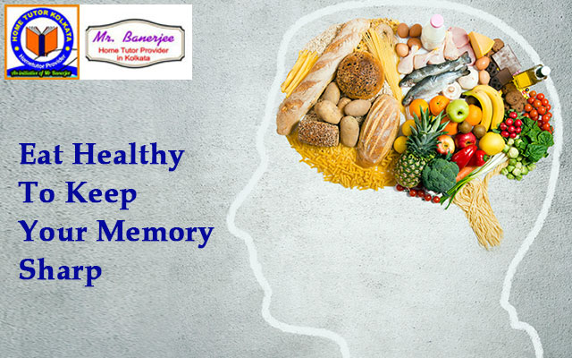 Eat Healthy To Keep Your Memory Sharp