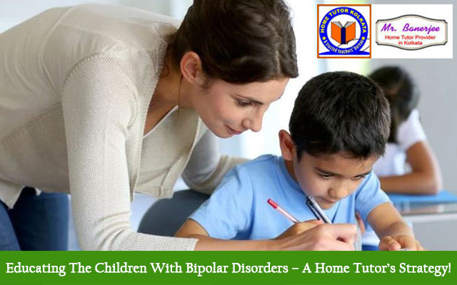 Educating The Children With Bipolar Disorders – A Home Tutor's Strategy!